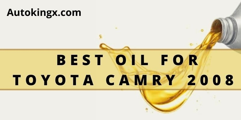 Best Oil For Toyota Camry 2008