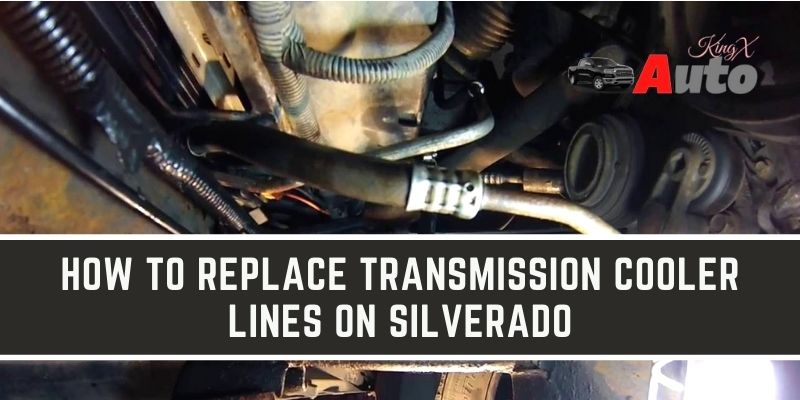 How to Replace Transmission Cooler Lines on Silverado