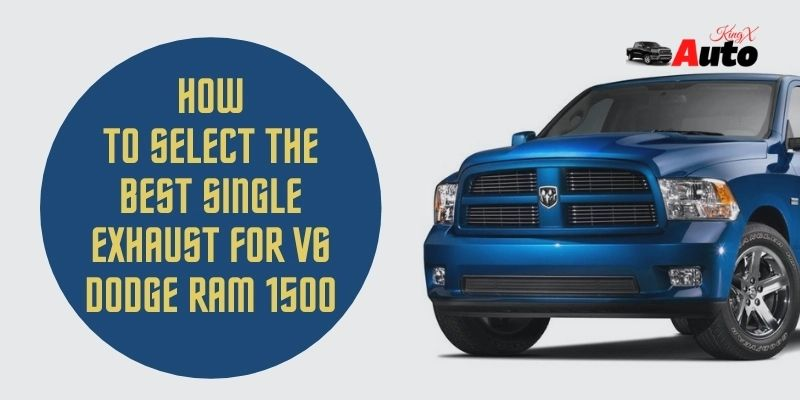 How To Select The Best Single Exhaust For v6 Dodge Ram 1500